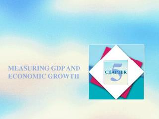 MEASURING GDP AND ECONOMIC GROWTH