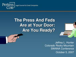 The Press And Feds  Are at Your Door: Are You Ready?