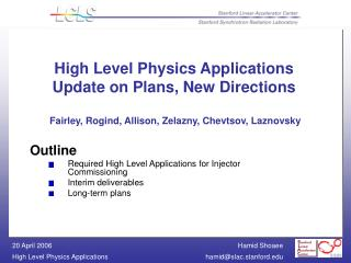 High Level Physics Applications Update on Plans, New Directions Fairley, Rogind, Allison, Zelazny, Chevtsov, Laznovsky