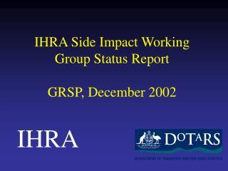 IHRA Side Impact Working Group Status Report  GRSP, December 2002