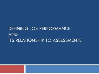 Defining Job Performance and its Relationship to Assessments