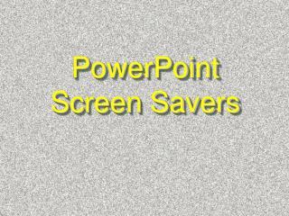 PowerPoint Screen Savers