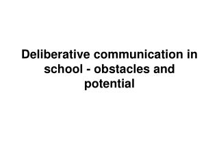 Deliberative communication in school - obstacles and potential