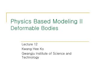 Physics Based Modeling II Deformable Bodies