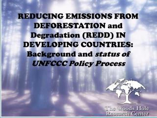 REDUCING EMISSIONS FROM DEFORESTATION and Degradation (REDD) IN DEVELOPING COUNTRIES: Background and  status of UNFCCC