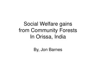 Social Welfare gains from Community Forests In Orissa, India