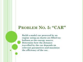 Problem No. 5: �CAR�
