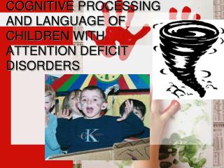 COGNITIVE PROCESSING AND LANGUAGE OF CHILDREN WITH ATTENTION DEFICIT DISORDERS