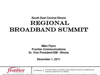 South East Central Illinois   Regional Broadband Summit Mike Flynn Frontier Communications Sr. Vice President/GM - Illi