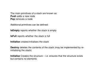 The main primitives of a stack are known as: Push  adds a new node Pop  removes a node Additional primitives can be def