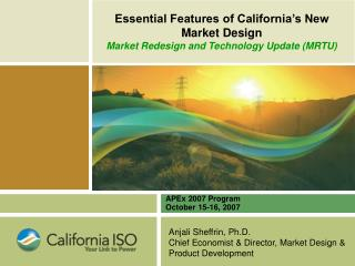 Essential Features of California's New Market Design Market Redesign and Technology Update (MRTU)
