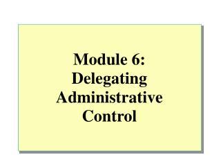Module  6 : Delegating Administrative Control
