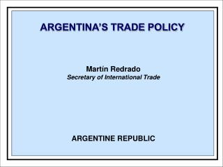ARGENTINA'S TRADE POLICY