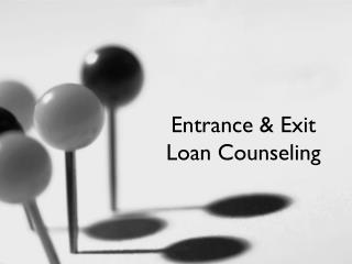 Entrance & Exit  Loan Counseling