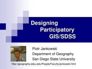 Designing Participatory GIS/SDSS
