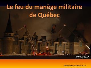 Le feu du manège militaire  de Québec