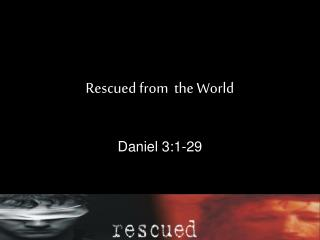 Rescued from  the World