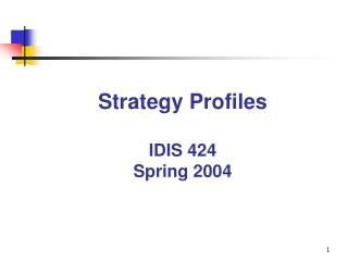Strategy Profiles IDIS 424 Spring 2004