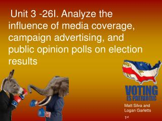 Unit 3 -26I. Analyze the influence of media coverage, campaign advertising, and public opinion polls on election result