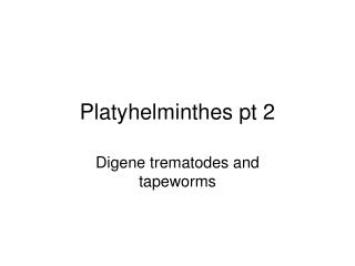 Platyhelminthes pt 2