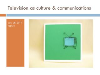 Television as culture & communications