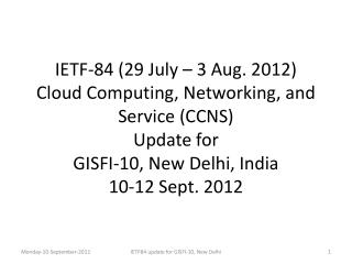 IETF-84  (29 July – 3 Aug. 2012) Cloud  Computing,  N etworking, and Service (CCNS)  Update for  GISFI-10, New  Delhi,