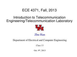 ECE 4371, Fall, 2013 Introduction to Telecommunication Engineering/Telecommunication Laboratory