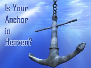 Heb. 6:19-20 anchor, heaven, behind veil