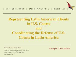 Representing Latin American Clients in U.S. Courts and  Coordinating the Defense of U.S. Clients in Latin America