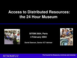 Access to Distributed Resources: the 24 Hour Museum