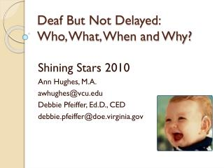 Deaf But Not Delayed:   Who, What, When and Why?