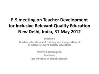 E-9 meeting on Teacher Development for Inclusive Relevant Quality Education New Delhi, India, 31 May 2012