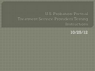 U.S. Probation/Pretrial  Treatment Service Providers Testing  Instructions