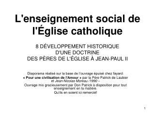 L'enseignement social de l'Église catholique 8 DÉVELOPPEMENT HISTORIQUE D'UNE DOCTRINE DES PÈRES DE L'ÉGLISE À JEAN-PAU