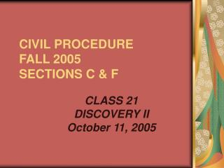 CIVIL PROCEDURE  FALL 2005 SECTIONS C & F