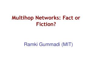 Multihop Networks: Fact or Fiction?