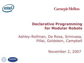Declarative Programming  for Modular Robots Ashley-Rollman, De Rosa, Srinivasa,  Pillai, Goldstein, Campbell