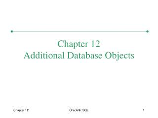Chapter 12 Additional Database Objects