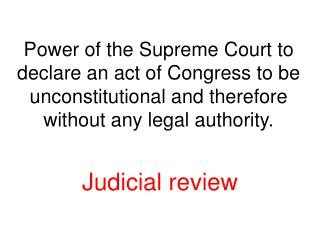 Power of the Supreme Court to declare an act of Congress to be unconstitutional and therefore without any legal authori