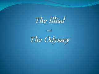 The  Illiad and  The Odyssey
