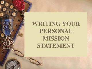 WRITING YOUR PERSONAL MISSION STATEMENT