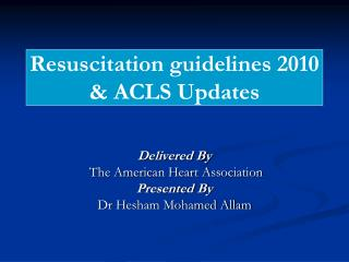 Resuscitation guidelines 2010 & ACLS Updates