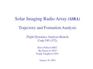 Solar Imaging Radio Array  (SIRA) Trajectory and Formation Analysis Flight Dynamics Analysis Branch Code 595 (572) Dave