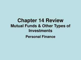 Chapter 14 Review Mutual Funds & Other Types of Investments