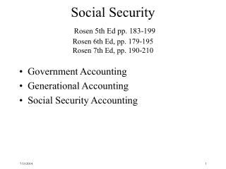 Social Security Rosen  5th Ed pp. 183-199 Rosen  6th Ed, pp. 179-195 Rosen  7th Ed, pp. 190-210