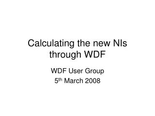Calculating the new NIs through WDF