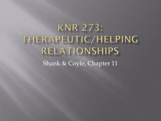 KNR 273: Therapeutic/Helping Relationships