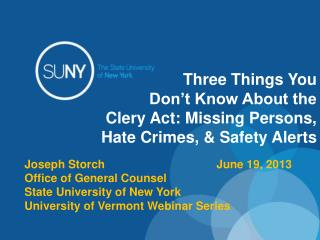 Three Things You	Don't Know About the Clery Act: Missing Persons, Hate Crimes, & Safety Alerts Joseph Storch				June 19