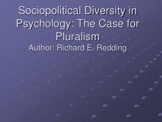 Sociopolitical Diversity in Psychology: The Case for Pluralism Author: Richard E. Redding