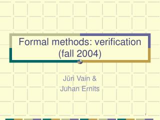 Formal methods: verification (fall 2004)
